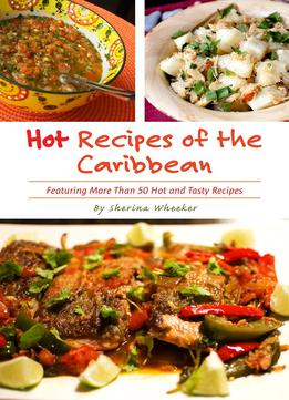 Download Hot Recipes Of The Caribbean: Over 50 Hot & Tasty Island Recipes In One Cookbook