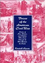 Voices Of The American Civil War: Stories Of Men, Women, And Children Who Lived Through The War Between The States