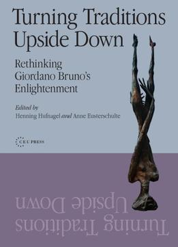 Download Turning Traditions Upside Down: Rethinking Giordano Bruno's Enlightenment