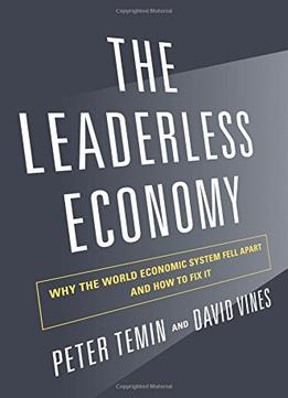 Download The Leaderless Economy: Why The World Economic System Fell Apart & How To Fix It