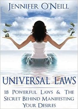 Download ebook Universal Laws: 18 Powerful Laws & The Secret Behind Manifesting Your Desires