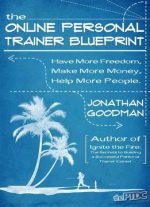 The Online Personal Trainer Blueprint: Have More Freedom, Make More Money, Help More People
