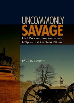 Download Uncommonly Savage: Civil War & Remembrance In Spain & The United States