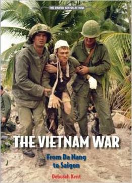 Download The Vietnam War: From Da Nang To Saigon (the United States At War)
