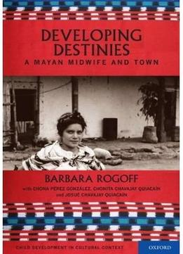 Download Developing Destinies: A Mayan Midwife & Town