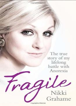 Download Fragile: The True Story Of My Lifelong Battle Against Anorexia