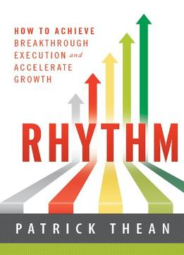 Download Rhythm: How To Achieve Breakthrough Execution & Accelerate Growth
