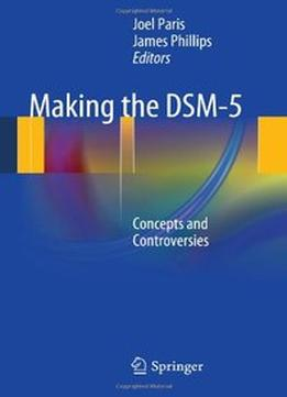 Download ebook Making The Dsm-5: Concepts & Controversies