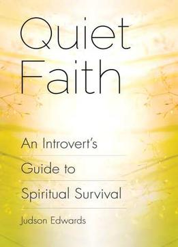 Download ebook Quiet Faith: An Introvert's Guide To Spiritual Survival
