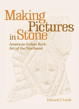 Download Making Pictures In Stone: American Indian Rock Art Of The Northeast