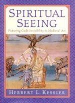 Spiritual Seeing: Picturing God's Invisibility In Medieval Art (the Middle Ages Series)