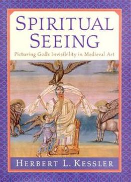 Download Spiritual Seeing: Picturing God's Invisibility In Medieval Art (the Middle Ages Series)