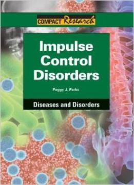 Download Impulse Control Disorders (compact Research: Diseases & Disorders)