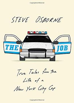 Download The Job: True Tales From The Life Of A New York City Cop