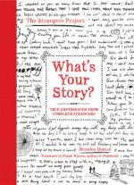 What's Your Story?: True Experiences From Complete Strangers