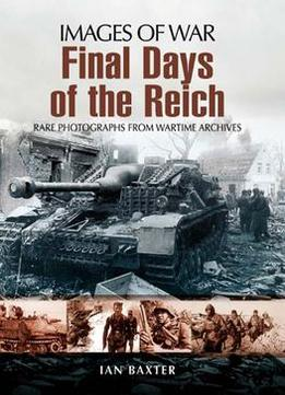 Download Final Days Of The Reich (images Of War)