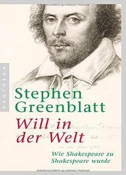 Download Will In Der Welt: Wie Shakespeare Zu Shakespeare Wurde