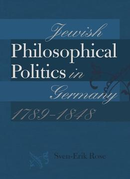 Download Jewish Philosophical Politics In Germany, 1789-1848