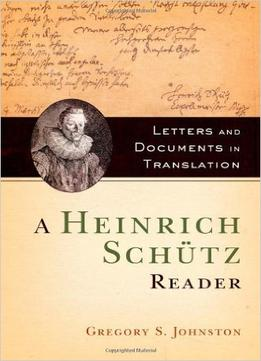 Download A Heinrich Schütz Reader: Letters & Documents In Translation