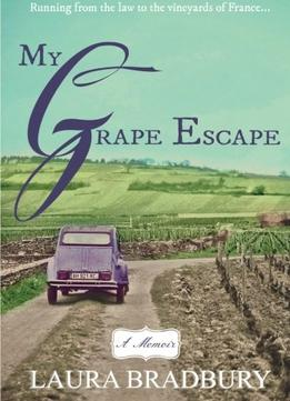 Download My Grape Escape: Running From The Law To The Vineyards Of France…