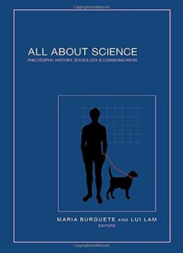 Download All About Science: Philosophy, History, Sociology & Communication