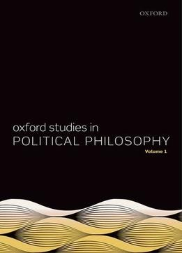 Download Oxford Studies In Political Philosophy, Volume 1