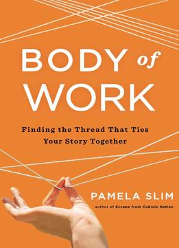 Download Body Of Work: Finding The Thread That Ties Your Story Together
