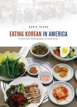 Download Eating Korean In America: Gastronomic Ethnography Of Authenticity