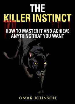 Download ebook The Killer Instinct: How To Master It & Achieve Anything That You Want