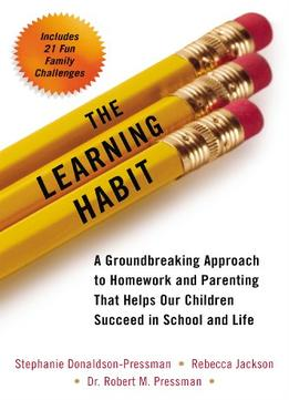 Download ebook The Learning Habit: A Groundbreaking Approach To Homework & Parenting That Helps Our Children Succeed In School & Life