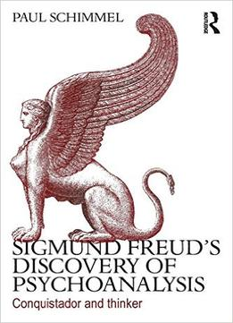Download Sigmund Freud's Discovery Of Psychoanalysis: Conquistador & Thinker