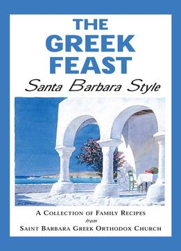 Download The Greek Feast: Santa Barbara Style: A Collection Of Family Recipes From Saint Barbara Greek Orthodox Church