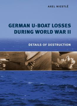 Download German U-boat Losses During World War Ii: Details Of Destruction