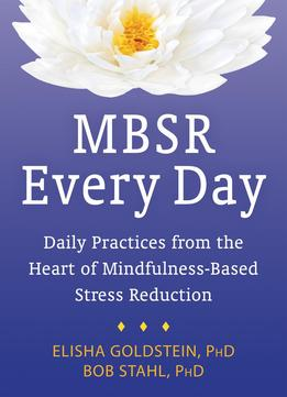 Download ebook Mbsr Every Day: Daily Practices From The Heart Of Mindfulness-based Stress Reduction
