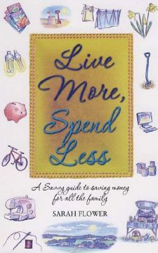 Download Live More, Spend Less: A Savvy Guide to Saving Money for All the Family
