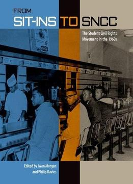 Download From Sit-ins To Sncc: The Student Civil Rights Movement In The 1960s