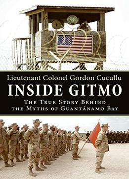 Download Inside Gitmo: The True Story Behind The Myths Of Guantanamo Bay