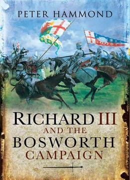 Download Richard The Iii & The Bosworth Campaign