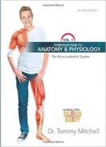 Introduction To Anatomy & Physiology, Volume 1: The Musculoskeletal System