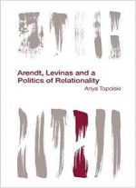 Arendt, Levinas And A Politics Of Relationality