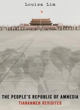 Download The People's Republic of Amnesia: Tiananmen Revisited