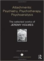 Attachments – Psychiatry, Psychotherapy, Psychoanalysis: The Selected Works Of Jeremy Holmes