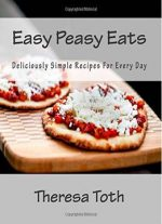Easy Peasy Eats: Deliciously Simple Recipes For Every Day