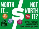 Worth It … Not Worth It?: Simple & Profitable Answers to Life's Tough Financial Questions