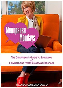 Download ebook Menopause Mondays: The Girlfriend's Guide To Surviving & Thriving During Perimenopause & Menopause