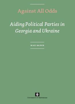 Download Against All Odds: Aiding Political Parties In Georgia & Ukraine