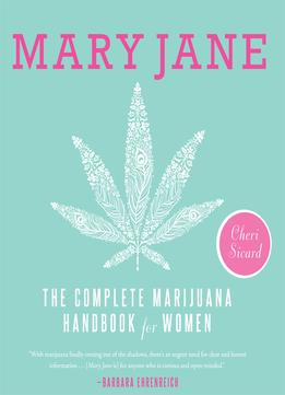 Download ebook Mary Jane: The Complete Marijuana Handbook For Women