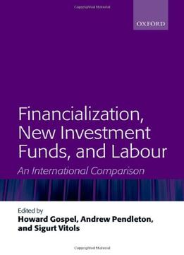 Download Financialization, New Investment Funds, & Labour: An International Comparison