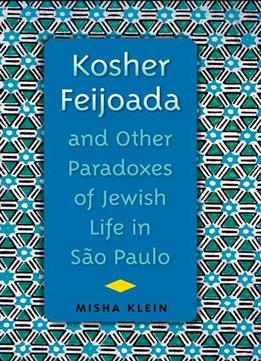 Download Kosher Feijoada & Other Paradoxes Of Jewish Life In Sao Paulo