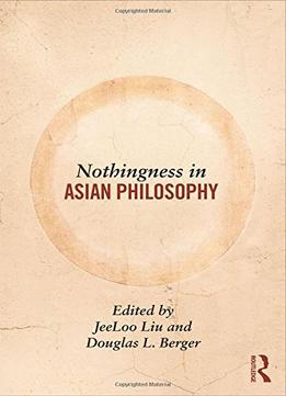 Download Nothingness In Asian Philosophy